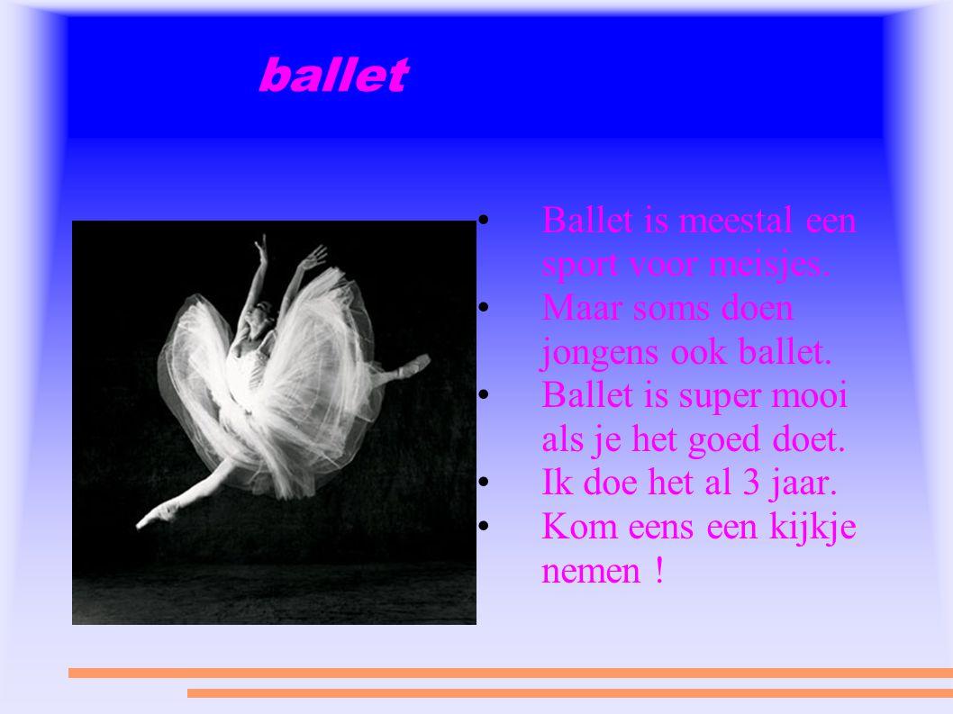ballet Ballet is meestal een sport voor meisjes.Maar soms doen jongens ook ballet.