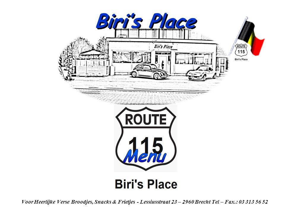 Biri's Place Voor Heerlijke Verse Broodjes, Snacks & Frietjes - Lessiusstraat 23 – 2960 Brecht Tel – Fax.: 03 313 56 52