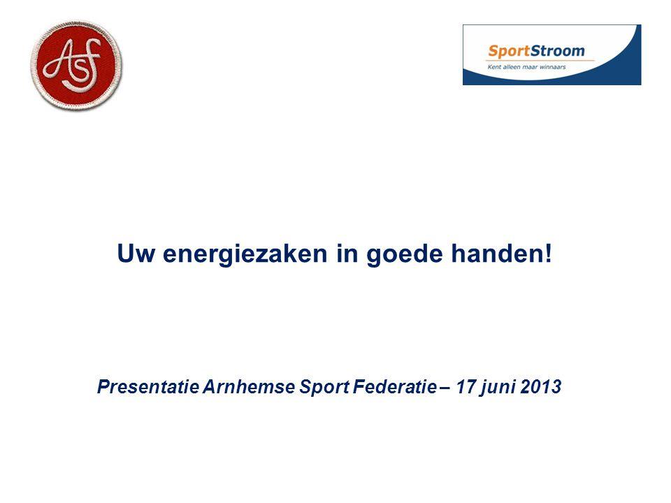 Uw energiezaken in goede handen! Presentatie Arnhemse Sport Federatie – 17 juni 2013