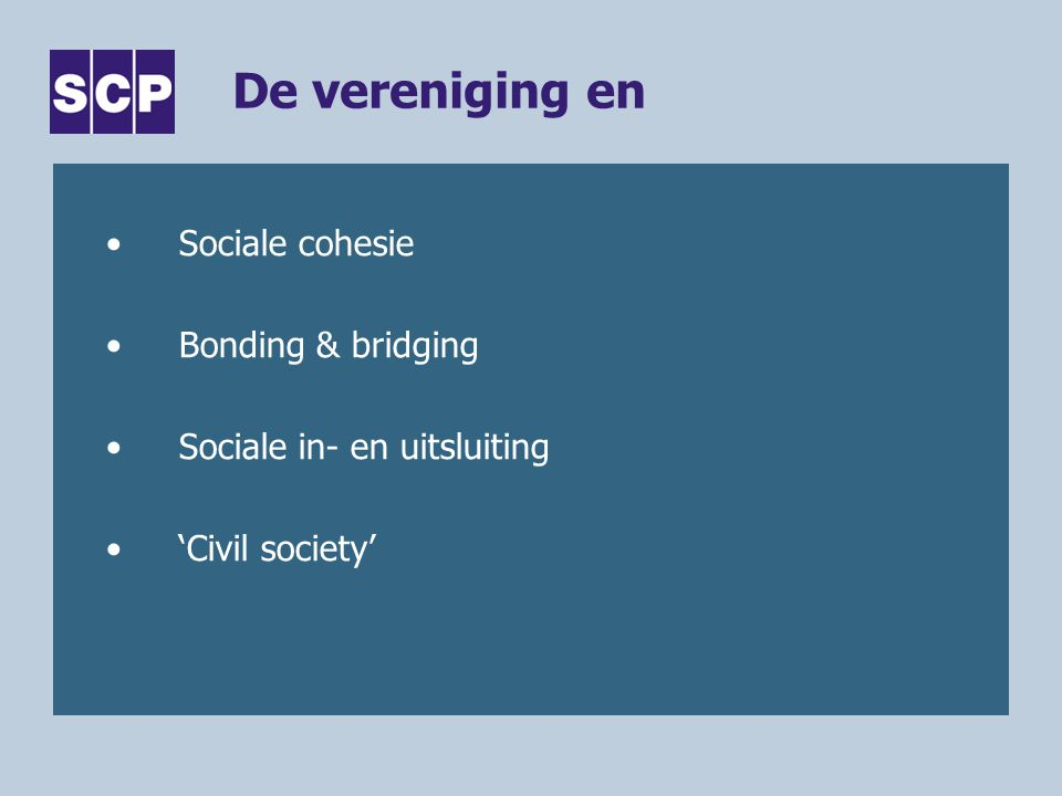 De vereniging en Sociale cohesie Bonding & bridging Sociale in- en uitsluiting 'Civil society'