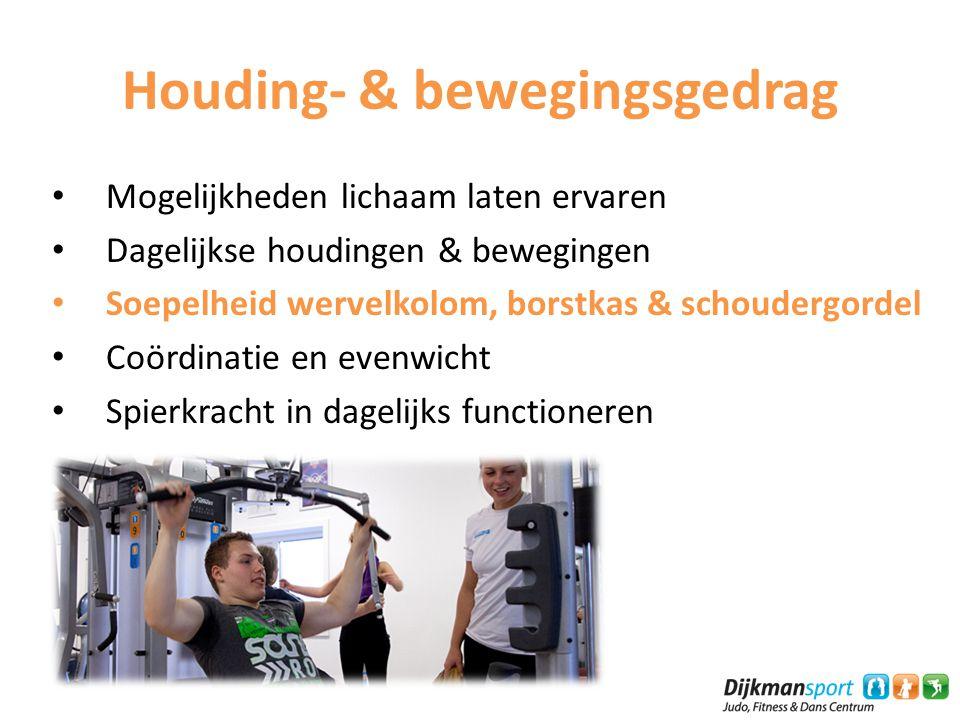 Houding- & bewegingsgedrag Mogelijkheden lichaam laten ervaren Dagelijkse houdingen & bewegingen Soepelheid wervelkolom, borstkas & schoudergordel Coördinatie en evenwicht Spierkracht in dagelijks functioneren