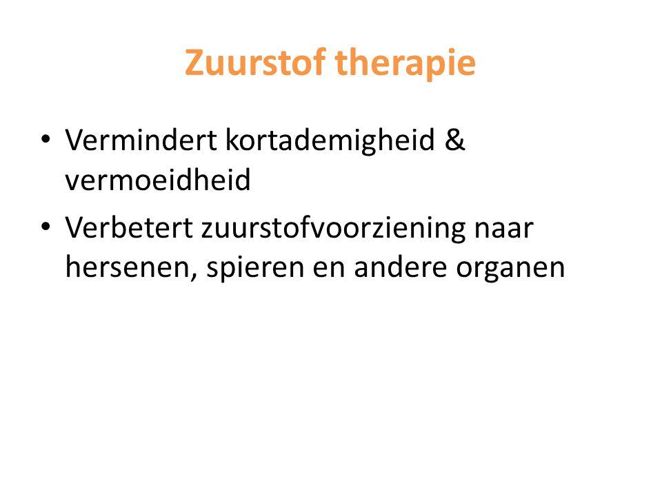 Zuurstof therapie Vermindert kortademigheid & vermoeidheid Verbetert zuurstofvoorziening naar hersenen, spieren en andere organen