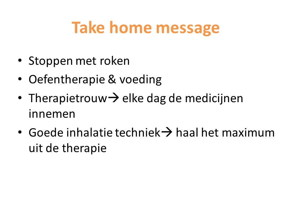 Take home message Stoppen met roken Oefentherapie & voeding Therapietrouw  elke dag de medicijnen innemen Goede inhalatie techniek  haal het maximum