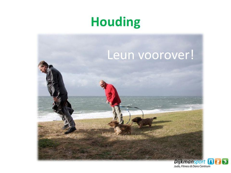 Houding Leun voorover!