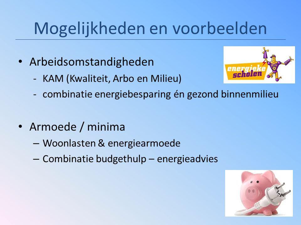 Mogelijkheden en voorbeelden Arbeidsomstandigheden -KAM (Kwaliteit, Arbo en Milieu) -combinatie energiebesparing én gezond binnenmilieu Armoede / mini