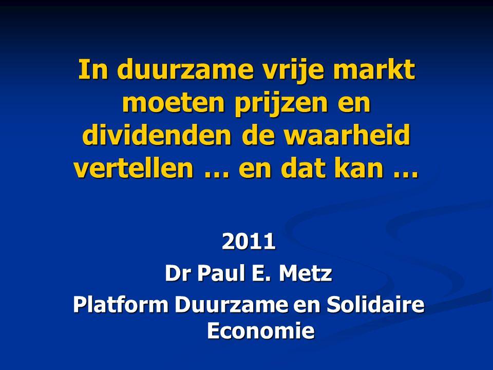 In duurzame vrije markt moeten prijzen en dividenden de waarheid vertellen … en dat kan … 2011 Dr Paul E.