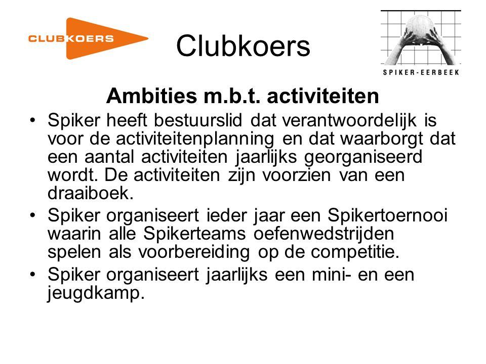 Clubkoers Ambities m.b.t. activiteiten Spiker heeft bestuurslid dat verantwoordelijk is voor de activiteitenplanning en dat waarborgt dat een aantal a