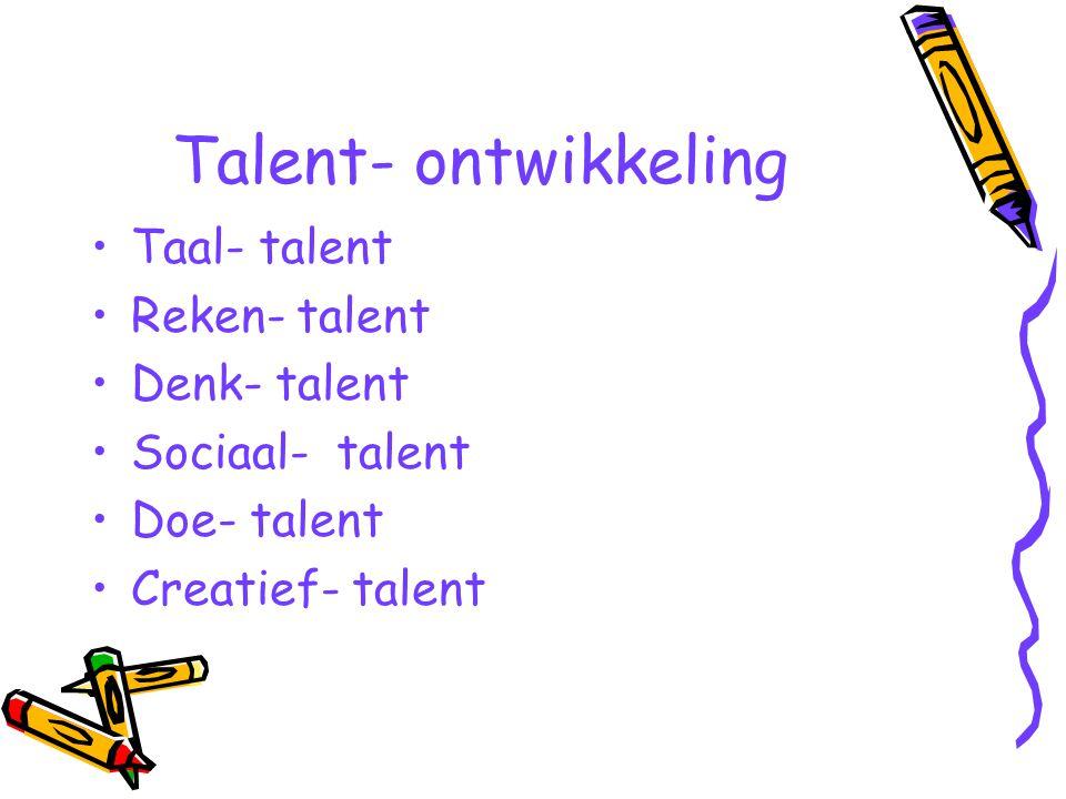 Talent- ontwikkeling Taal- talent Reken- talent Denk- talent Sociaal- talent Doe- talent Creatief- talent