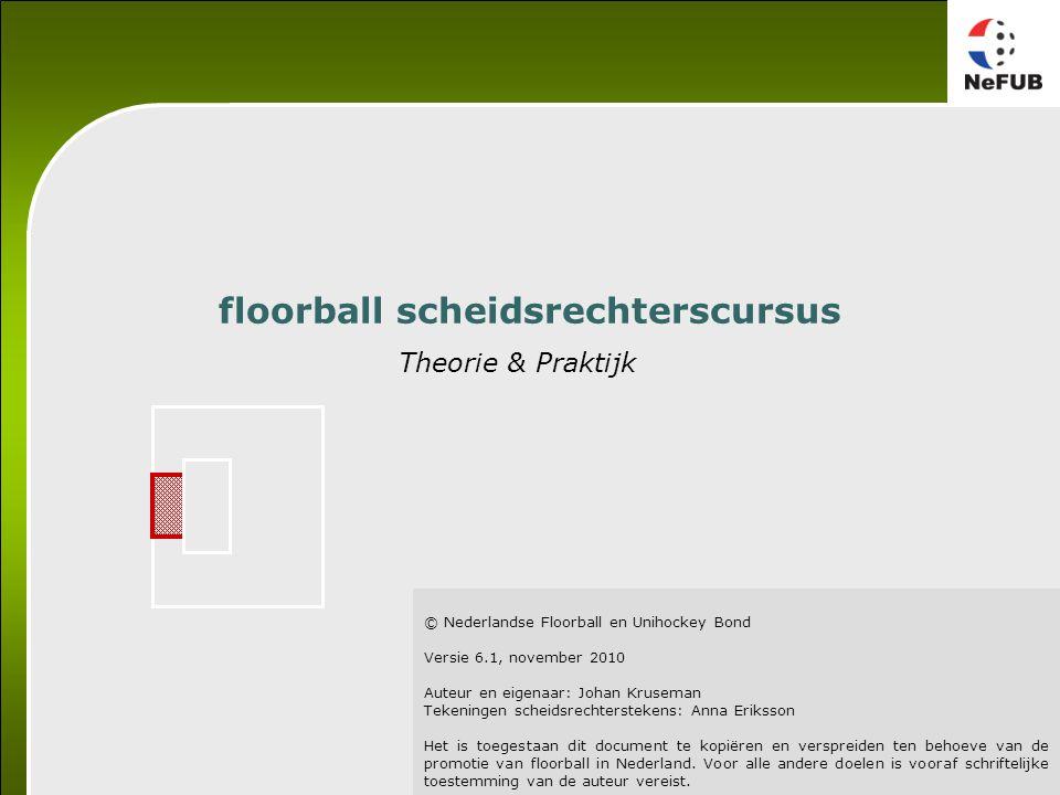 © Nederlandse Floorball en Unihockey Bond Versie 6.1, november 2010 Auteur en eigenaar: Johan Kruseman Tekeningen scheidsrechterstekens: Anna Eriksson