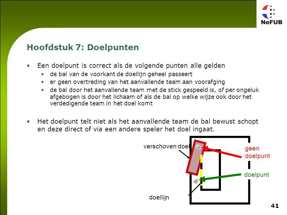 41 Hoofdstuk 7: Doelpunten Een doelpunt is correct als de volgende punten alle gelden de bal van de voorkant de doellijn geheel passeert er geen overt