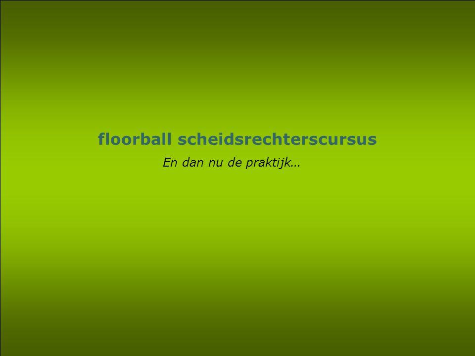 45 Vragen ? floorball scheidsrechterscursus En dan nu de praktijk…