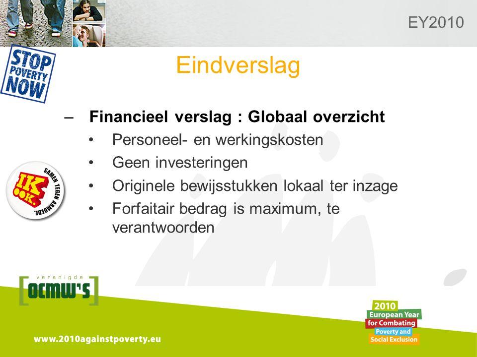 Logo van de desbetreffende sectie hier toevoegen EY2010 Eindverslag –Financieel verslag : Globaal overzicht Personeel- en werkingskosten Geen investeringen Originele bewijsstukken lokaal ter inzage Forfaitair bedrag is maximum, te verantwoorden