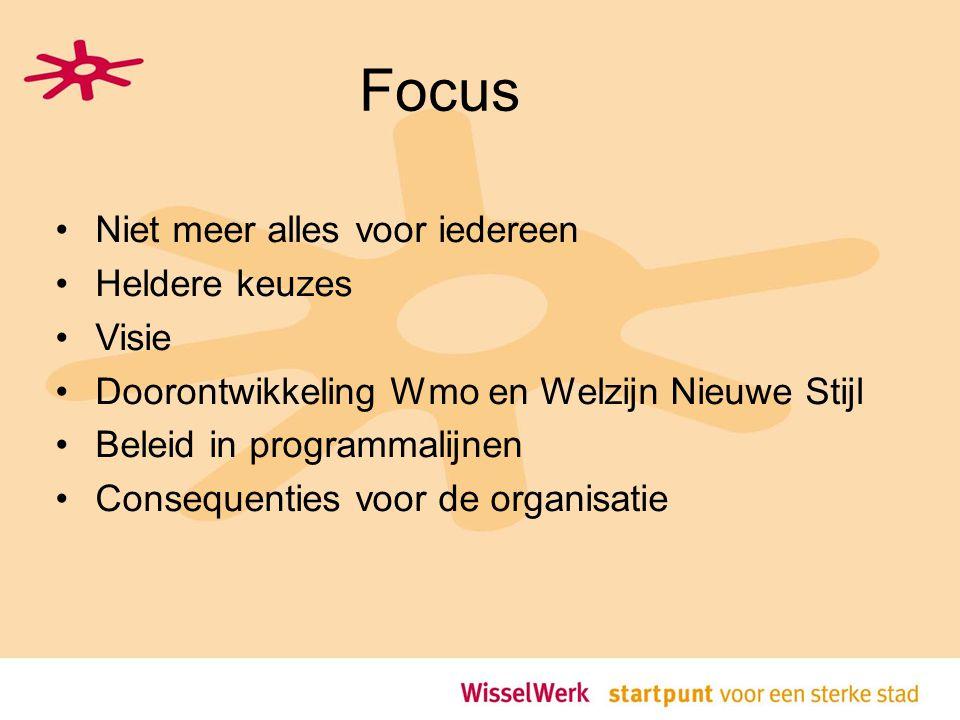 Focus Niet meer alles voor iedereen Heldere keuzes Visie Doorontwikkeling Wmo en Welzijn Nieuwe Stijl Beleid in programmalijnen Consequenties voor de organisatie