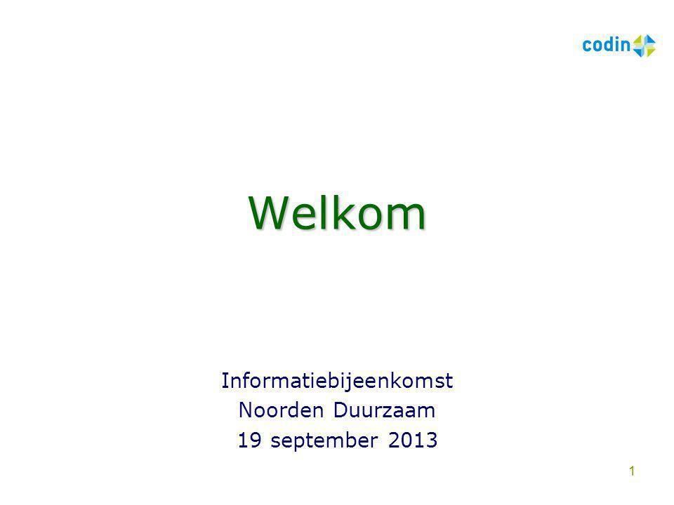 Welkom Informatiebijeenkomst Noorden Duurzaam 19 september 2013 1