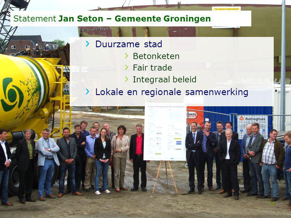 Statement Jan Seton – Gemeente Groningen Duurzame stad Betonketen Fair trade Integraal beleid Lokale en regionale samenwerking 14