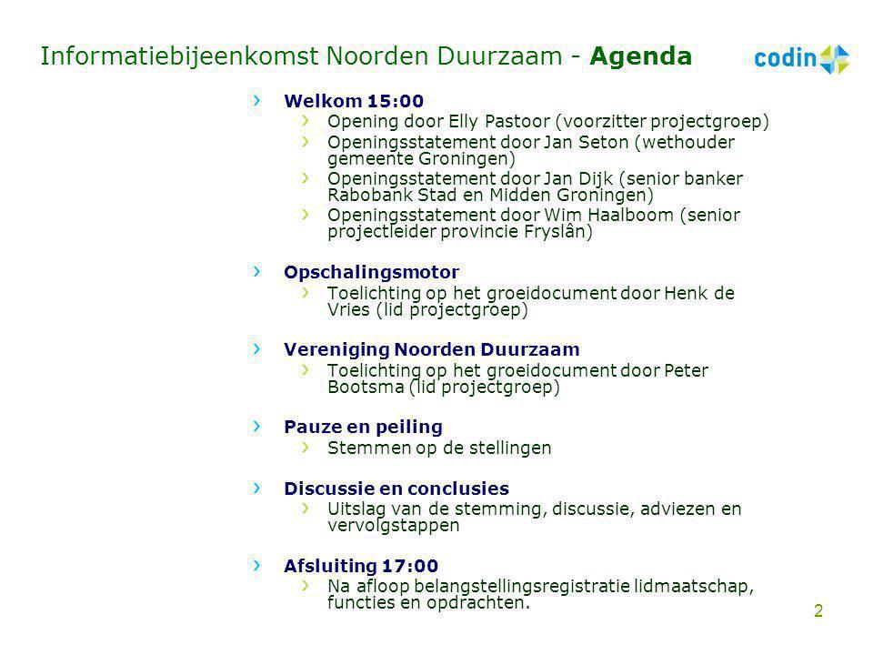 Informatiebijeenkomst Noorden Duurzaam - Agenda Welkom 15:00 Opening door Elly Pastoor (voorzitter projectgroep) Openingsstatement door Jan Seton (wet
