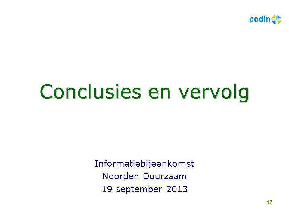 Conclusies en vervolg Informatiebijeenkomst Noorden Duurzaam 19 september 2013 47