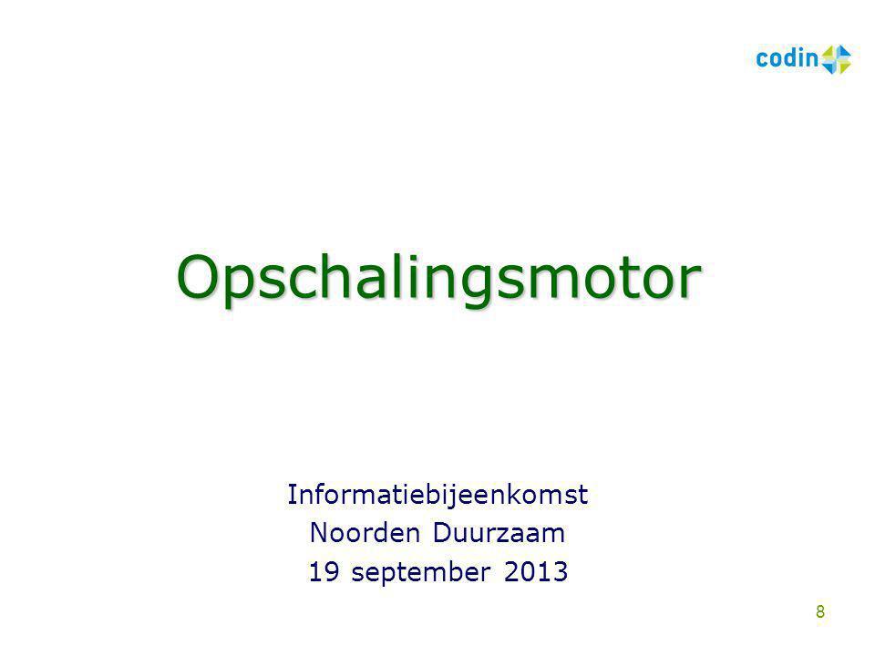 Opschalingsmotor Informatiebijeenkomst Noorden Duurzaam 19 september 2013 8