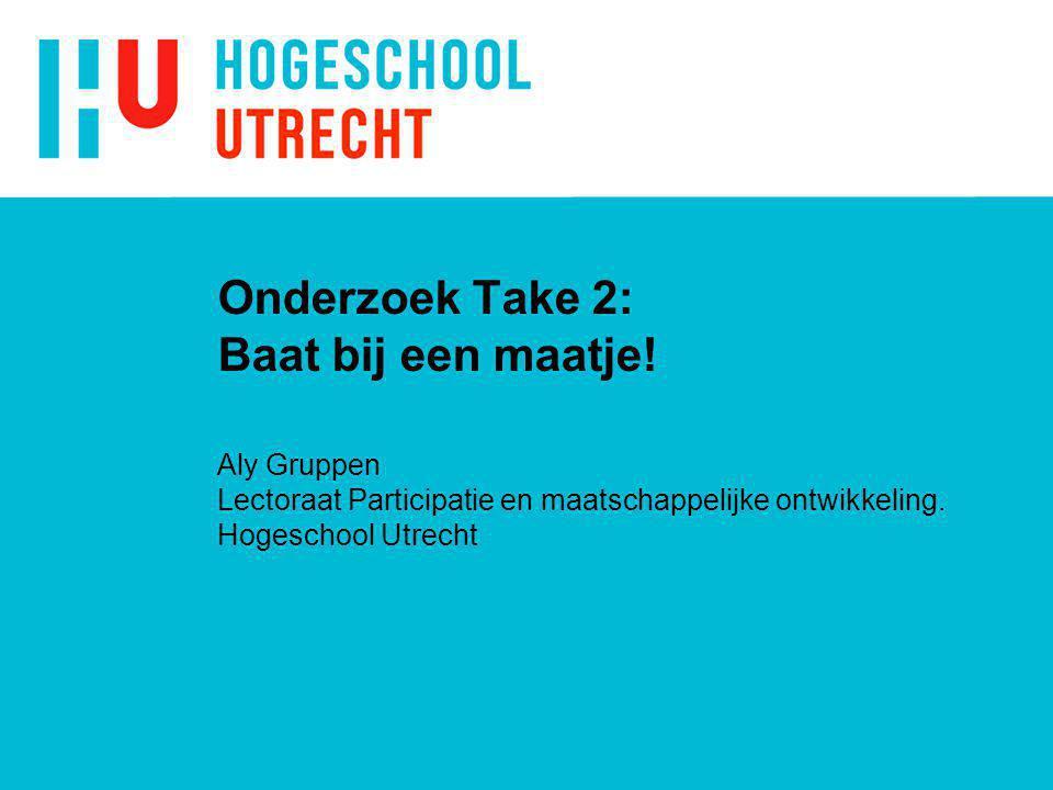 Onderzoek Take 2: Baat bij een maatje! Aly Gruppen Lectoraat Participatie en maatschappelijke ontwikkeling. Hogeschool Utrecht