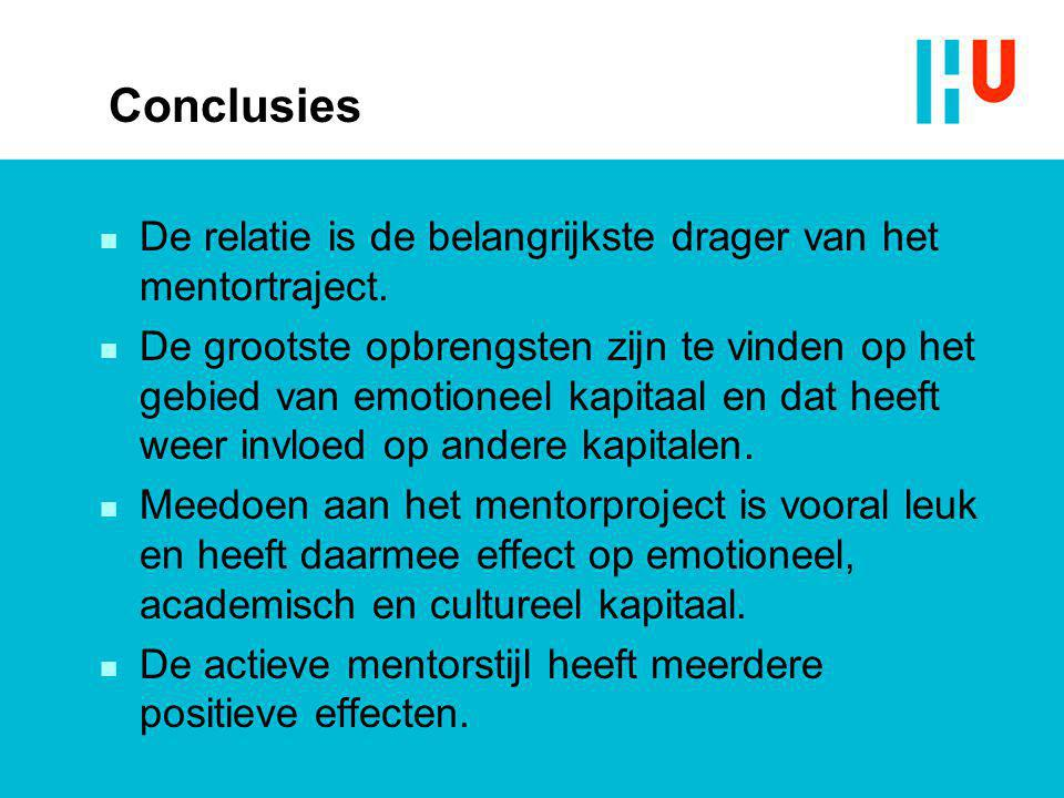 Conclusies n De relatie is de belangrijkste drager van het mentortraject. n De grootste opbrengsten zijn te vinden op het gebied van emotioneel kapita