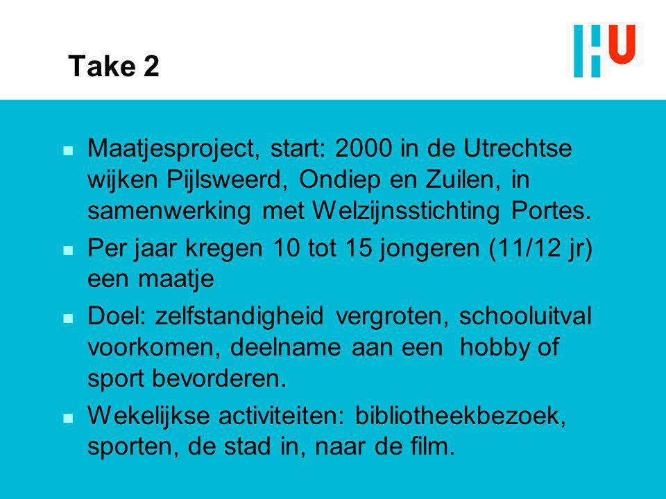 Take 2 n Maatjesproject, start: 2000 in de Utrechtse wijken Pijlsweerd, Ondiep en Zuilen, in samenwerking met Welzijnsstichting Portes. n Per jaar kre