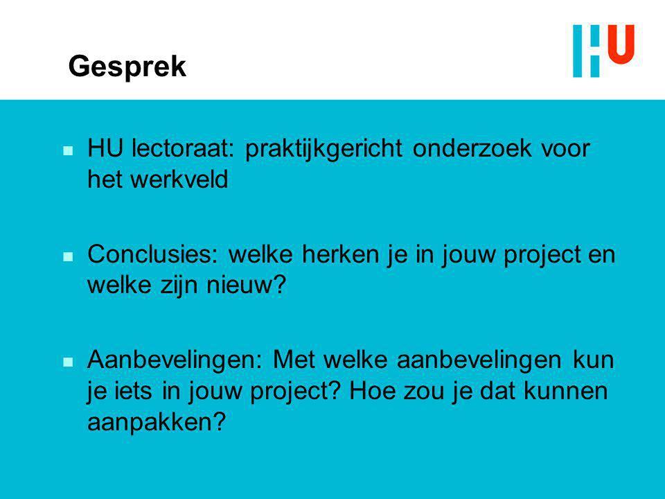 Gesprek n HU lectoraat: praktijkgericht onderzoek voor het werkveld n Conclusies: welke herken je in jouw project en welke zijn nieuw.