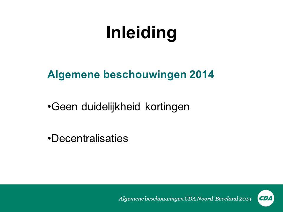 Algemene beschouwingen CDA Noord-Beveland 2014 Inleiding Algemene beschouwingen 2014 Geen duidelijkheid kortingen Decentralisaties
