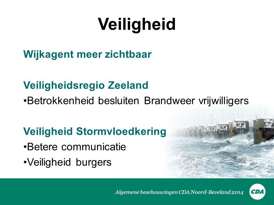 Algemene beschouwingen CDA Noord-Beveland 2014 Veiligheid Wijkagent meer zichtbaar Veiligheidsregio Zeeland Betrokkenheid besluiten Brandweer vrijwill