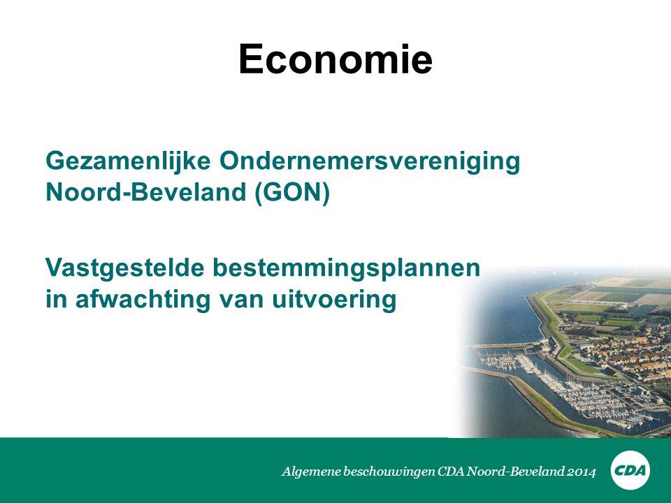 Algemene beschouwingen CDA Noord-Beveland 2014 Economie Gezamenlijke Ondernemersvereniging Noord-Beveland (GON) Vastgestelde bestemmingsplannen in afwachting van uitvoering