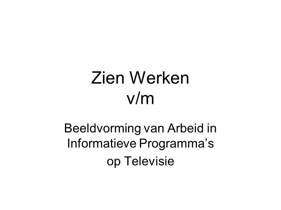 Zien Werken v/m Beeldvorming van Arbeid in Informatieve Programma's op Televisie