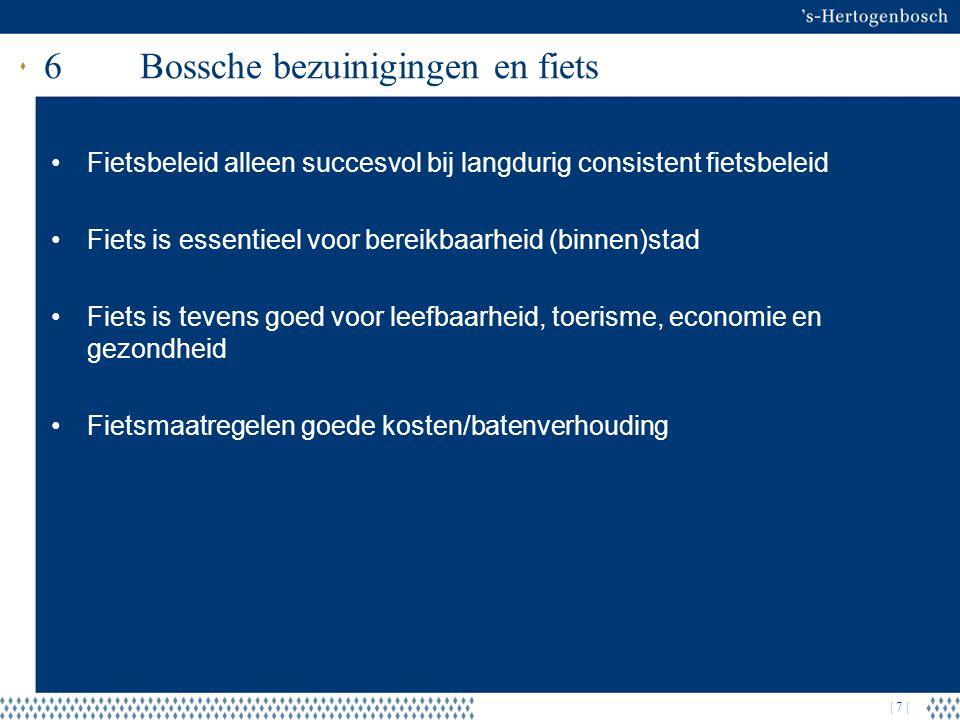 | 7 | 6Bossche bezuinigingen en fiets Fietsbeleid alleen succesvol bij langdurig consistent fietsbeleid Fiets is essentieel voor bereikbaarheid (binne