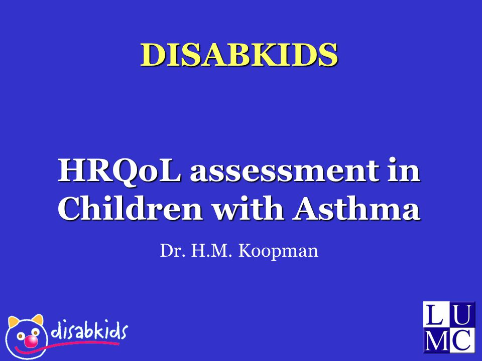 DISABKIDS HRQoL assessment in Children with Asthma Dr. H.M. Koopman
