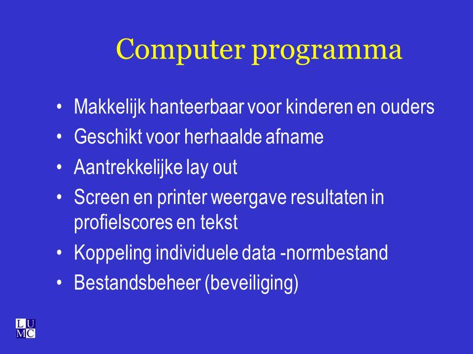 Computer programma Makkelijk hanteerbaar voor kinderen en ouders Geschikt voor herhaalde afname Aantrekkelijke lay out Screen en printer weergave resu