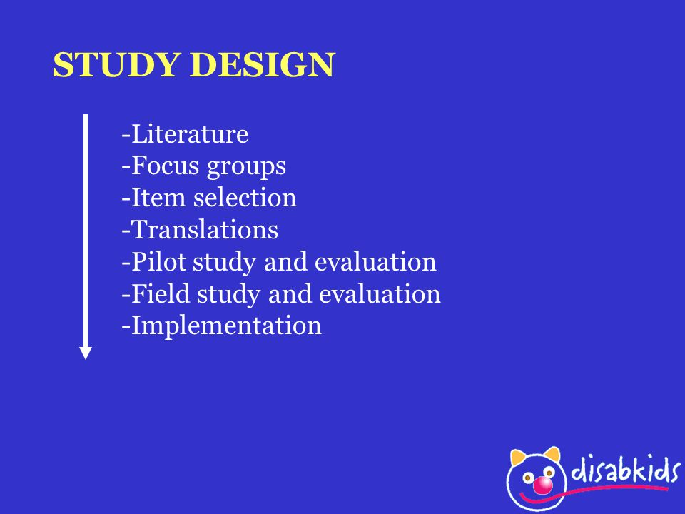 STUDY DESIGN -Literature -Focus groups -Item selection -Translations -Pilot study and evaluation -Field study and evaluation -Implementation