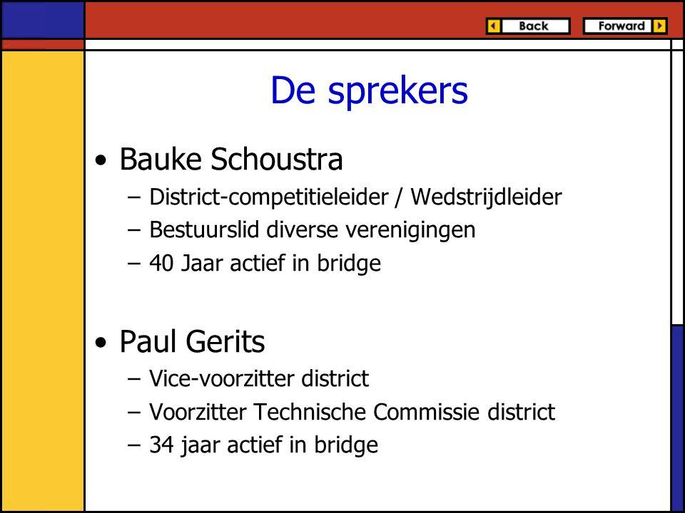 De sprekers Bauke Schoustra –District-competitieleider / Wedstrijdleider –Bestuurslid diverse verenigingen –40 Jaar actief in bridge Paul Gerits –Vice