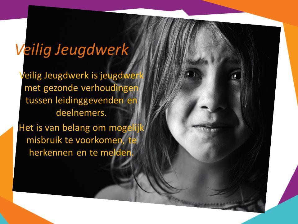 Veilig Jeugdwerk Veilig Jeugdwerk is jeugdwerk met gezonde verhoudingen tussen leidinggevenden en deelnemers.