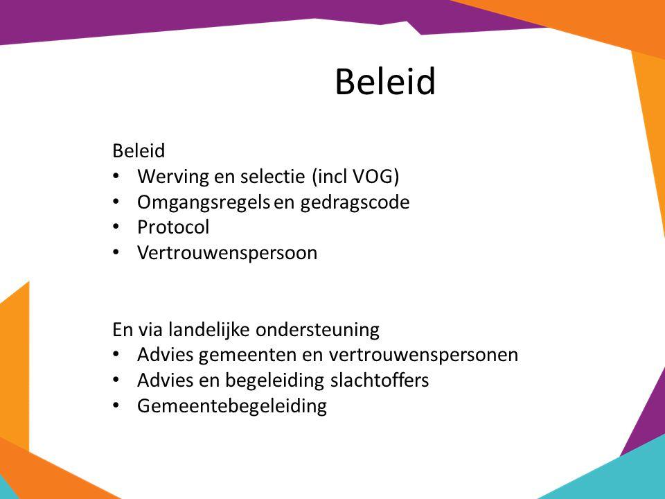 Beleid Werving en selectie (incl VOG) Omgangsregels en gedragscode Protocol Vertrouwenspersoon En via landelijke ondersteuning Advies gemeenten en vertrouwenspersonen Advies en begeleiding slachtoffers Gemeentebegeleiding