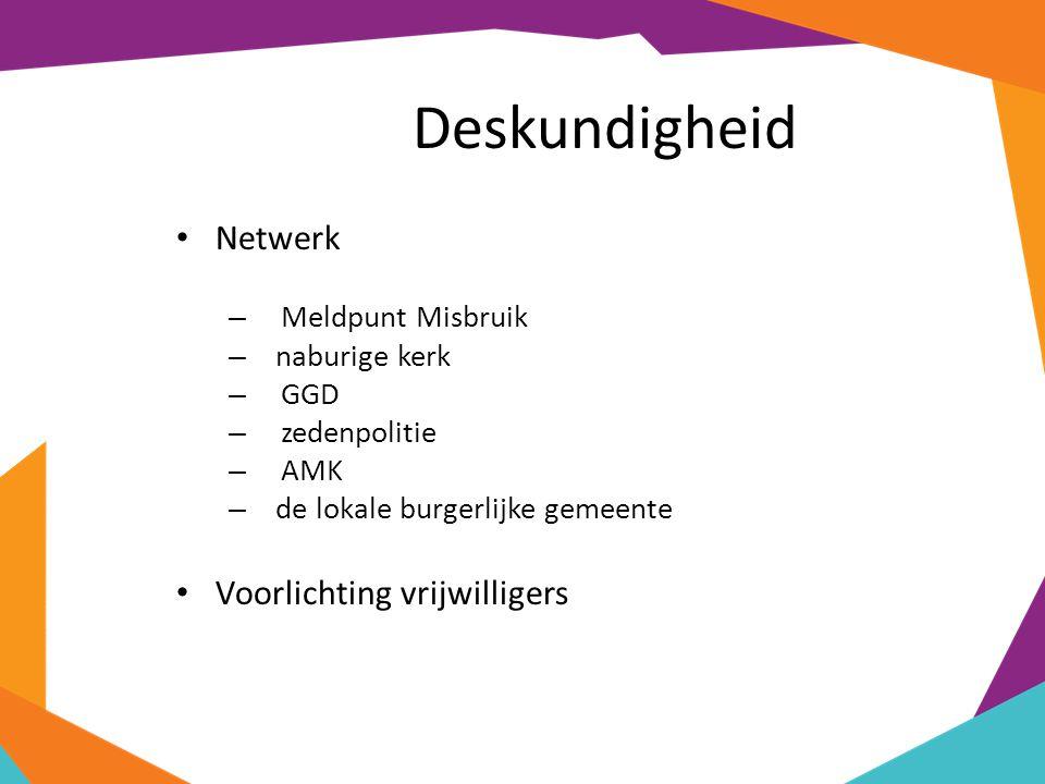 Deskundigheid Netwerk – Meldpunt Misbruik – naburige kerk – GGD – zedenpolitie – AMK – de lokale burgerlijke gemeente Voorlichting vrijwilligers