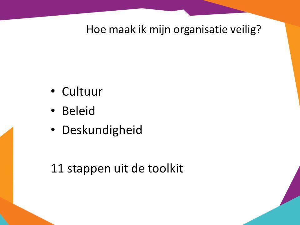 Hoe maak ik mijn organisatie veilig Cultuur Beleid Deskundigheid 11 stappen uit de toolkit