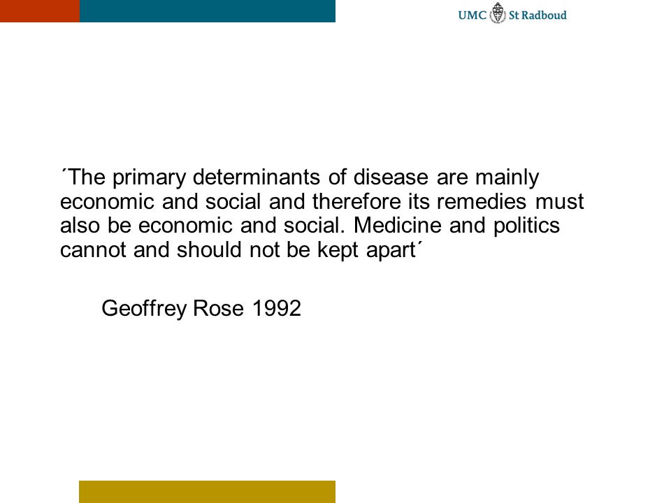 ´The primary determinants of disease are mainly economic and social and therefore its remedies must also be economic and social. Medicine and politics