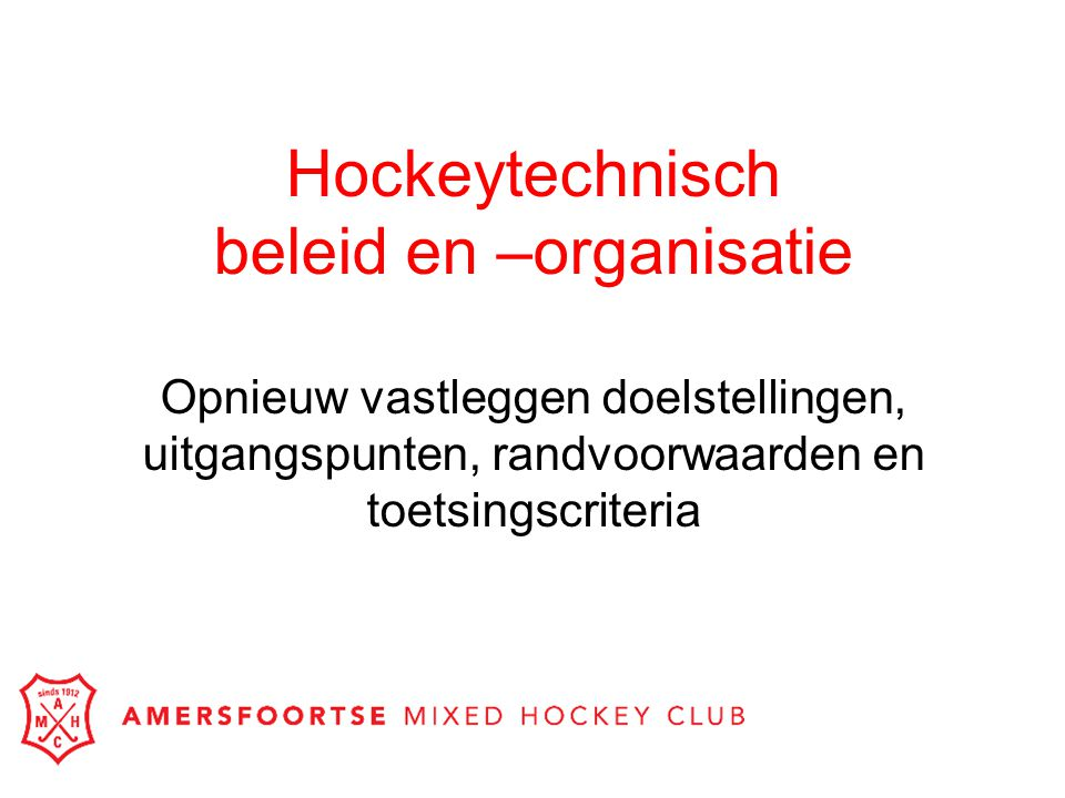 Doelstellingen AMHC is toonaangevend in de regio op het gebied van: –Spelplezier: uitkijken naar volgende wedstrijd/training.