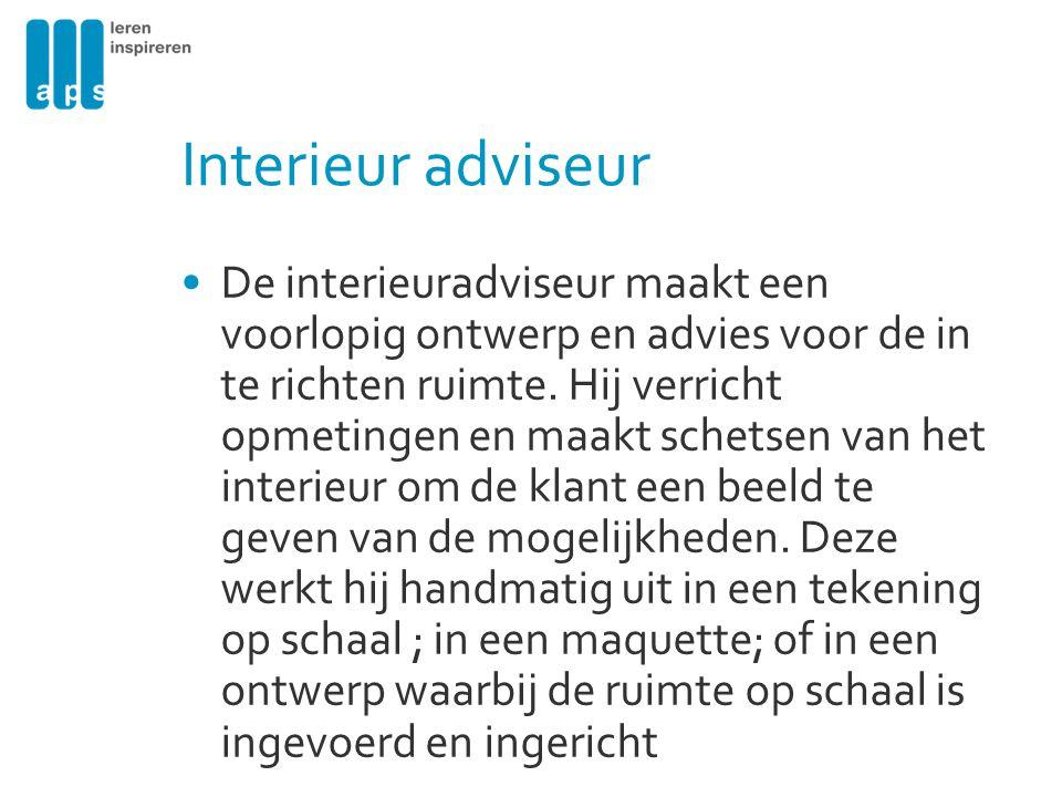 Interieur adviseur De interieuradviseur maakt een voorlopig ontwerp en advies voor de in te richten ruimte.