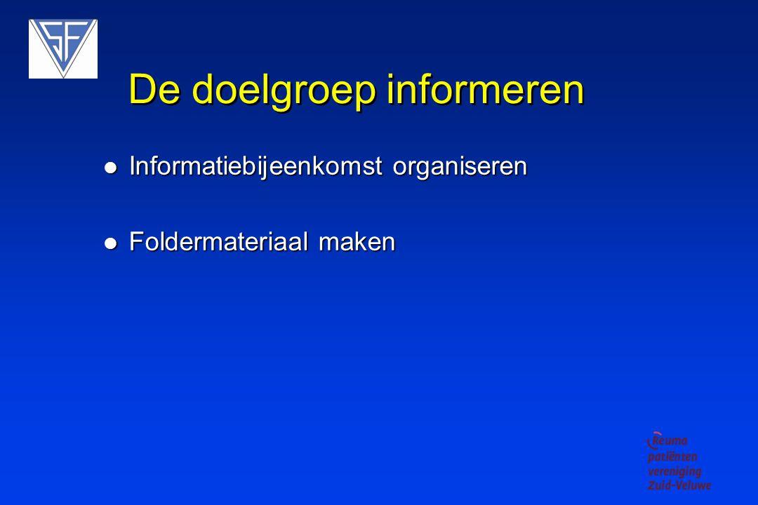 De doelgroep informeren Informatiebijeenkomst organiseren Informatiebijeenkomst organiseren Foldermateriaal maken Foldermateriaal maken