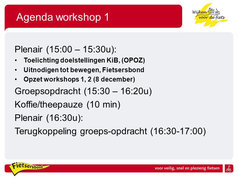 Agenda workshop 1 Plenair (15:00 – 15:30u): Toelichting doelstellingen KiB, (OPOZ) Uitnodigen tot bewegen, Fietsersbond Opzet workshops 1, 2 (8 decemb
