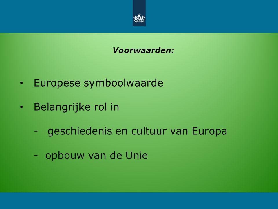 Voorwaarden: Europese symboolwaarde Belangrijke rol in -geschiedenis en cultuur van Europa - opbouw van de Unie