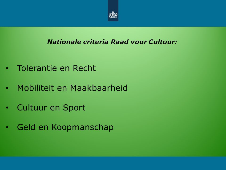 Nationale criteria Raad voor Cultuur: Tolerantie en Recht Mobiliteit en Maakbaarheid Cultuur en Sport Geld en Koopmanschap