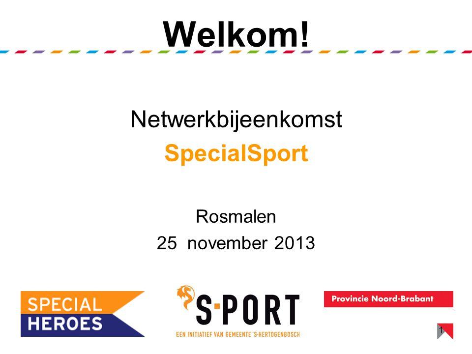 Welkom! Netwerkbijeenkomst SpecialSport Rosmalen 25 november 2013 1