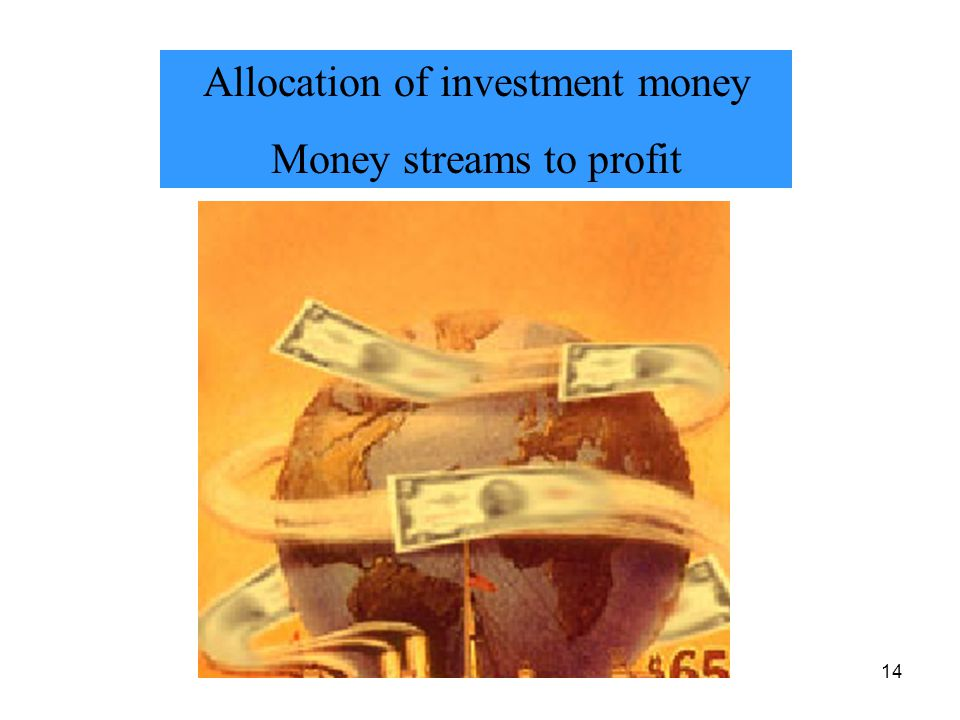 14 Allocation of investment money Money streams to profit