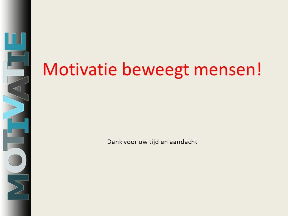 Motivatie beweegt mensen! Dank voor uw tijd en aandacht
