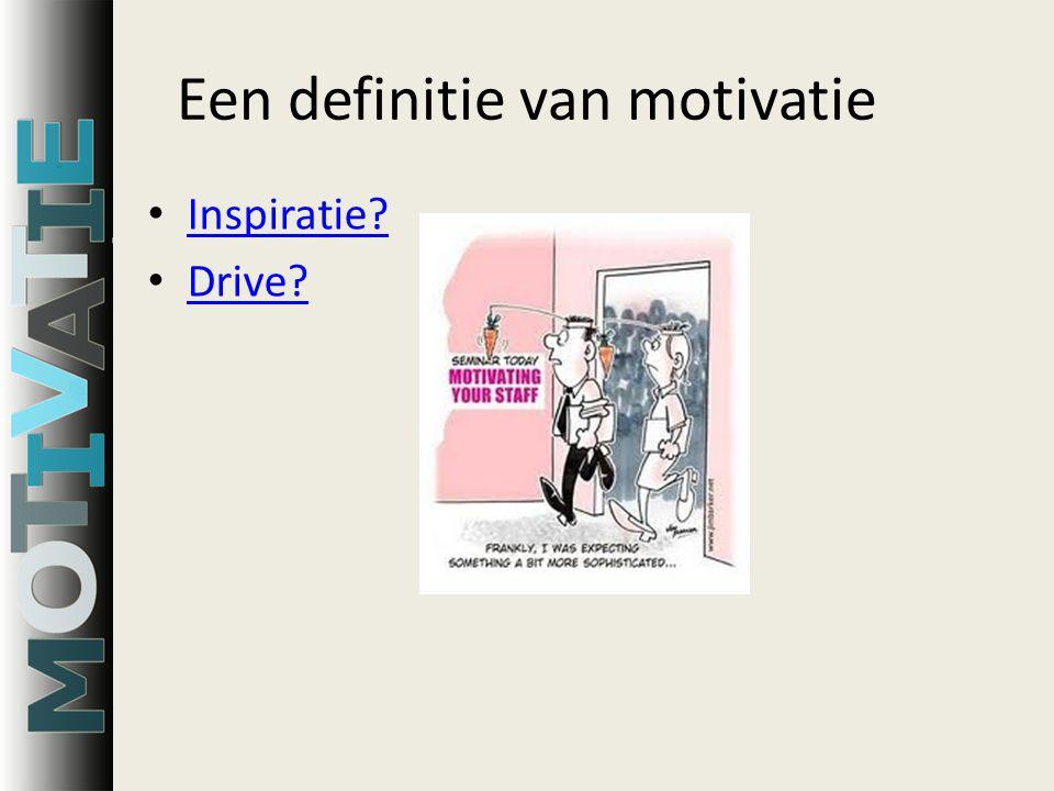 Een definitie van motivatie Inspiratie? Drive?
